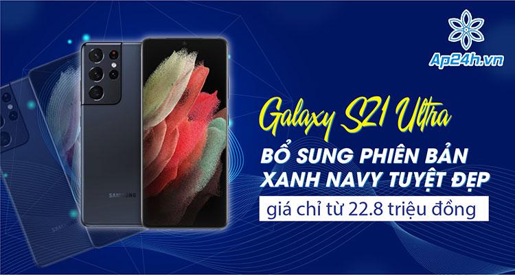 Galaxy S21 Ultra Xanh Navy có mức giá chưa tới 23 triệu đồng