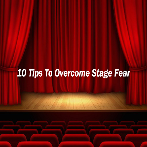 10 Tips To Overcome Stage Fear