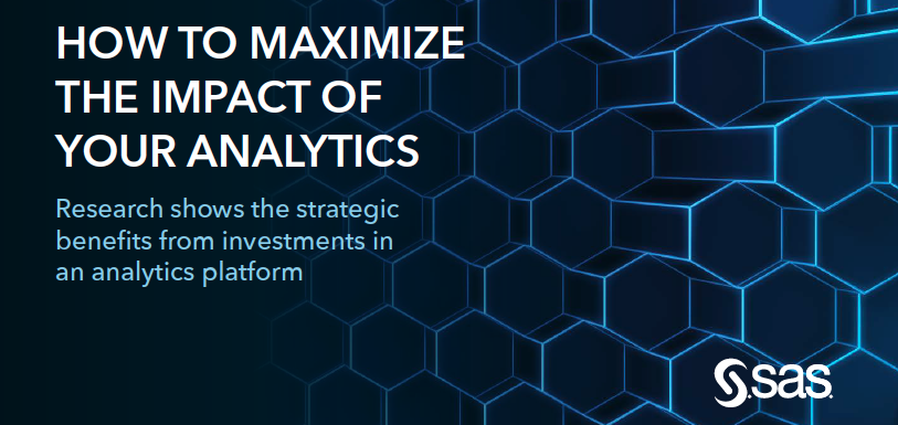 How to Maximize the Impact and Strategic Benefits of Analytics Platform Deployments. Source: SAS