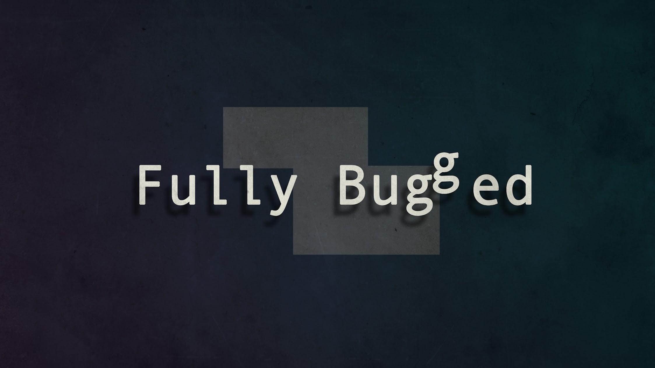 Fully Bugged