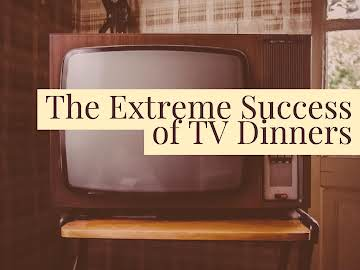 The Extreme Success of TV Dinners