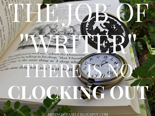 "The Job of ""Writer"": There is No Clocking Out"