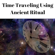How to Time Travel - Using Ancient Ritual