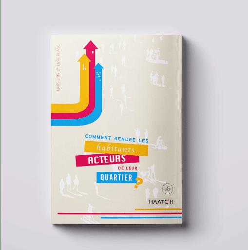 Livre blanc Comment rendre les habitants acteurs de leur quartier ? 7 facteurs clés de succés illustrés pour faire éclore un projet positif dans votre quartier