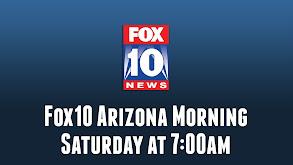 Fox10 Arizona Morning Saturday at 7:00am thumbnail