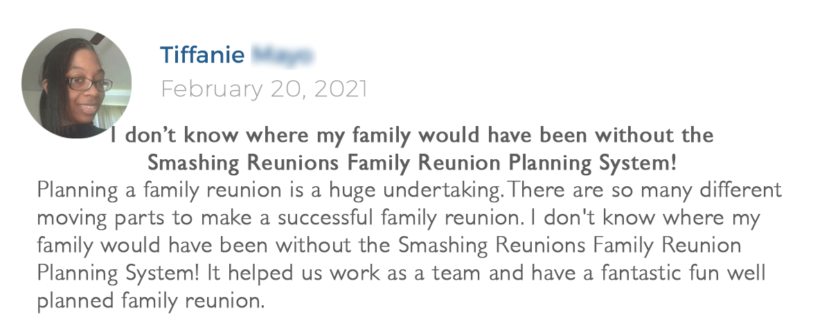 """Testimonial from Tiffanie M. """"I don't know where my family would have been without the Smashing Reunions Family Reunion Planning System"""