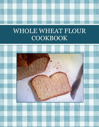 WHOLE WHEAT FLOUR COOKBOOK