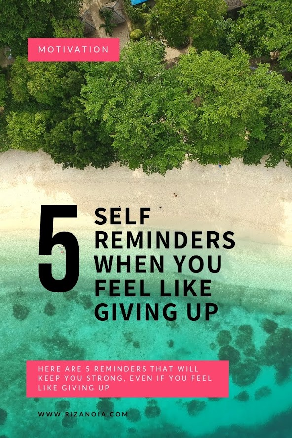 5 Self Reminders When You Feel Like Giving Up