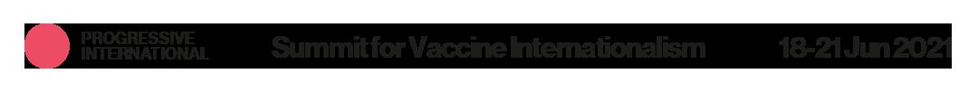 Progressive International Summit for Vaccine Internationalism 18-12 June