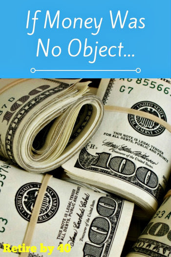If Money Was No Object...
