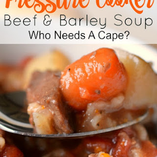 Pressure Cooker Beef & Barley Soup.