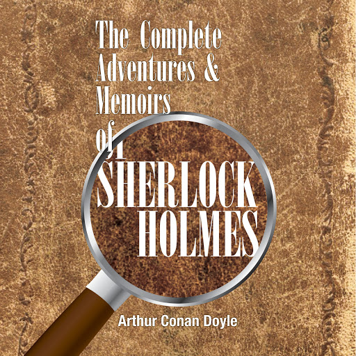 The Complete Adventures and Memoirs of Sherlock Holmes by Sir Arthur Conan  Doyle - Audiobooks on Google Play