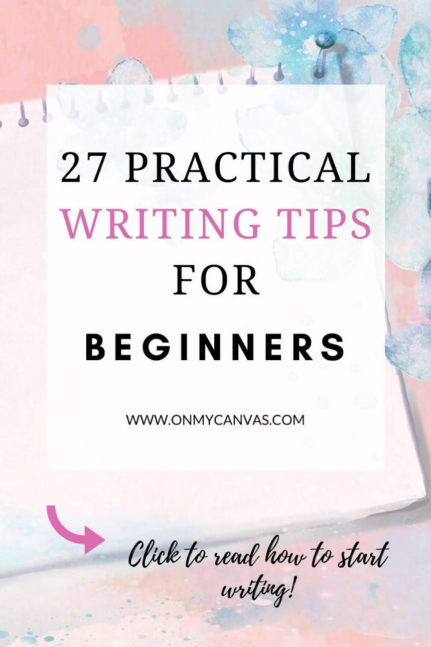 Are you wondering how to start writing? Here are my 27 writing tips for beginners that have helped me make writing a full-time career. how to make your writing better | become a writer | improving your writing skills | writing for beginners | Write better | writing tips for novice writers | writing tips and tricks | tips on writing | how to write better | how to improve your writing skill | how to improve writing | beginner writer | #writing skills #writers #write #writer #writingtips