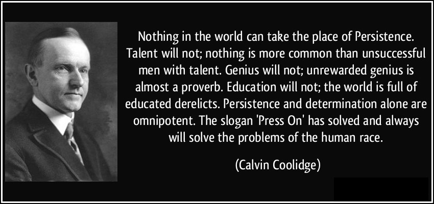 quote-nothing-in-the-world-can-take-the-place-of-persistence-talent-will-not-nothing-is-more-common-calvin-coolidge-282291.jpg