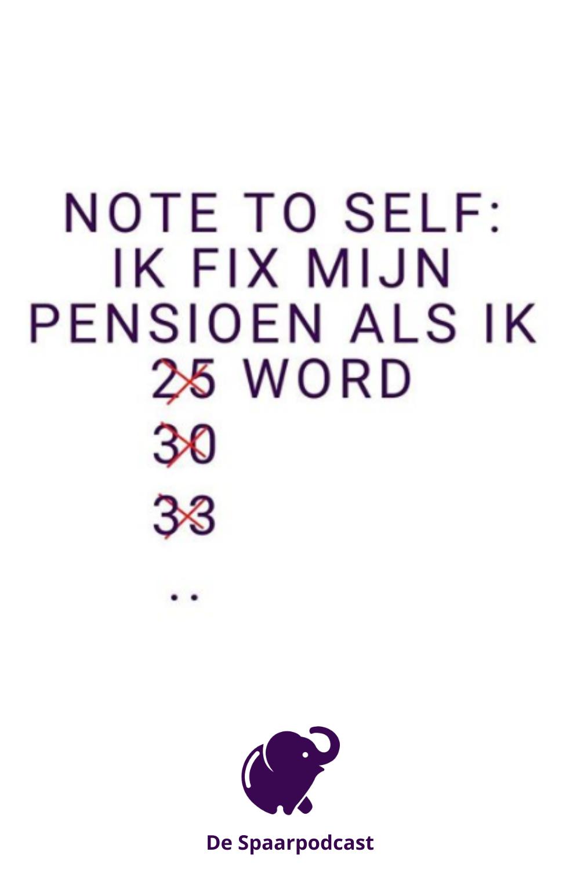 Note to self: ik fix mijn pensioen als ik .. word