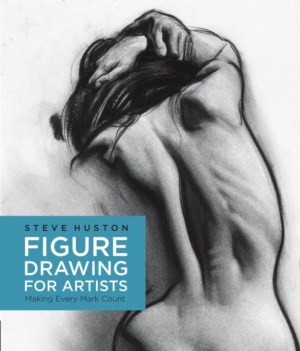 Figure Drawing for Artists: Making Every Mark Count: Huston, Steve ...
