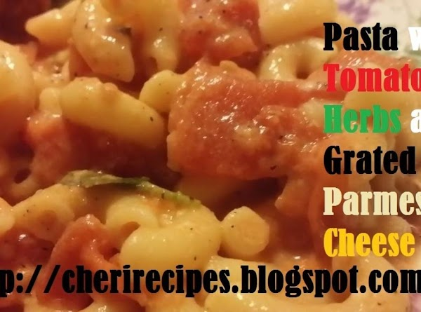 Pasta With Tomatoes Herbs And Grated Parmesan Chee Recipe