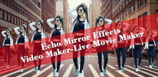 Echo Mirror Effects Video Maker-Live Movie Maker