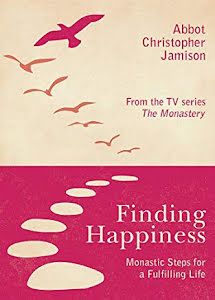 FINDING HAPPINESS MONASTIC STEPS FOR A FULFILLMENT LIFE