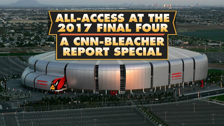 Watch All-Access at the 2017 Final Four: A CNN-Bleacher Report Special live