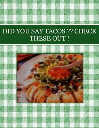 DID YOU SAY TACOS ?? CHECK THESE OUT !