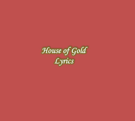 House of Gold Lyrics