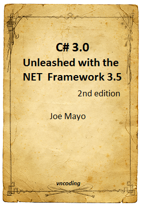 C-sharp 3.0 Unleashed With the NET Framework 3.5