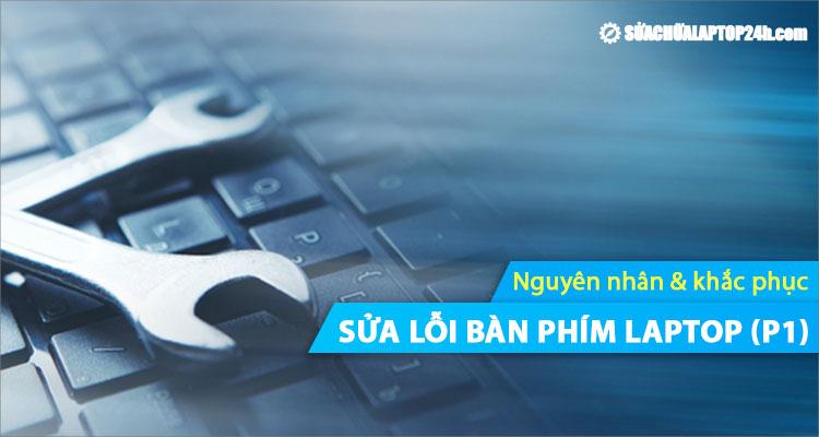 Tìm hiểu về các lỗi bàn phím laptop phổ biến và cách khắc phục