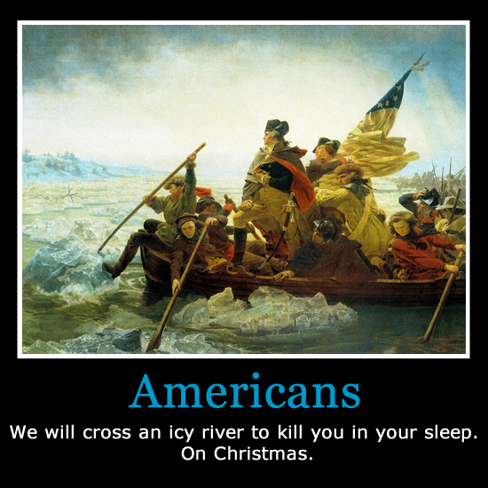 Photo: Americans. We will cross an icy river to kill you in your sleep. On Christmas.