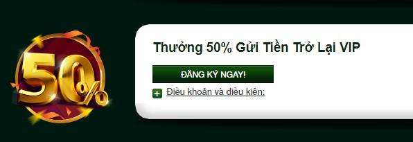 5.Thưởng 50% cho người gửi tiền trở lại VIP