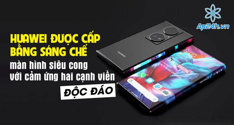 Huawei được cấp bằng sáng chế màn hình siêu cong độc đáo