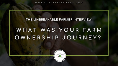 The Unbreakable Farmer Interview: What was your farm ownership journey?