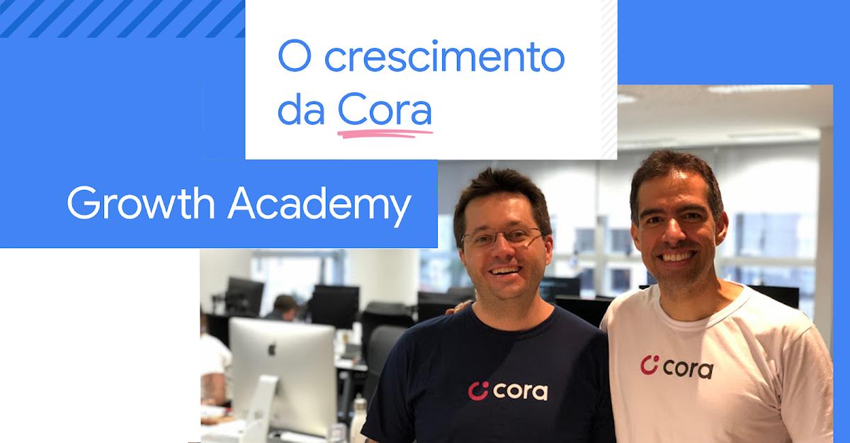 Growth Academy: O crescimento da Cora