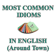 Most Common Idioms in English (Around Town)