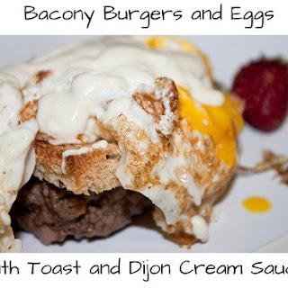 Bacony Burgers and Eggs w/Toast and Dijon Cream Sauce