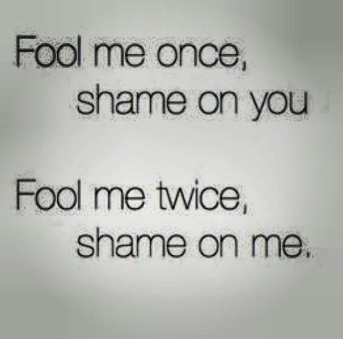 「fool me once shame on you. fool me twice shame on me」的圖片搜尋結果