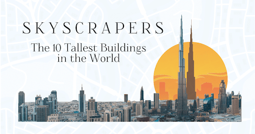 10 Skyscrapers That Are the Tallest Buildings in the World [Infographic]