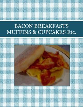 BACON BREAKFASTS MUFFINS & CUPCAKES Etc.