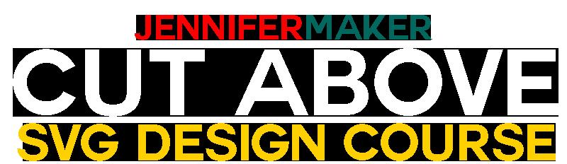 JenniferMaker's Cut Above SVG Design Course