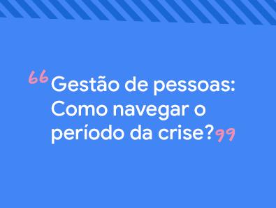 Título do post: Gestão de pessoas: como navegar o período da crise