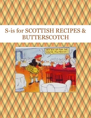 S-is for SCOTTISH RECIPES  & BUTTERSCOTCH