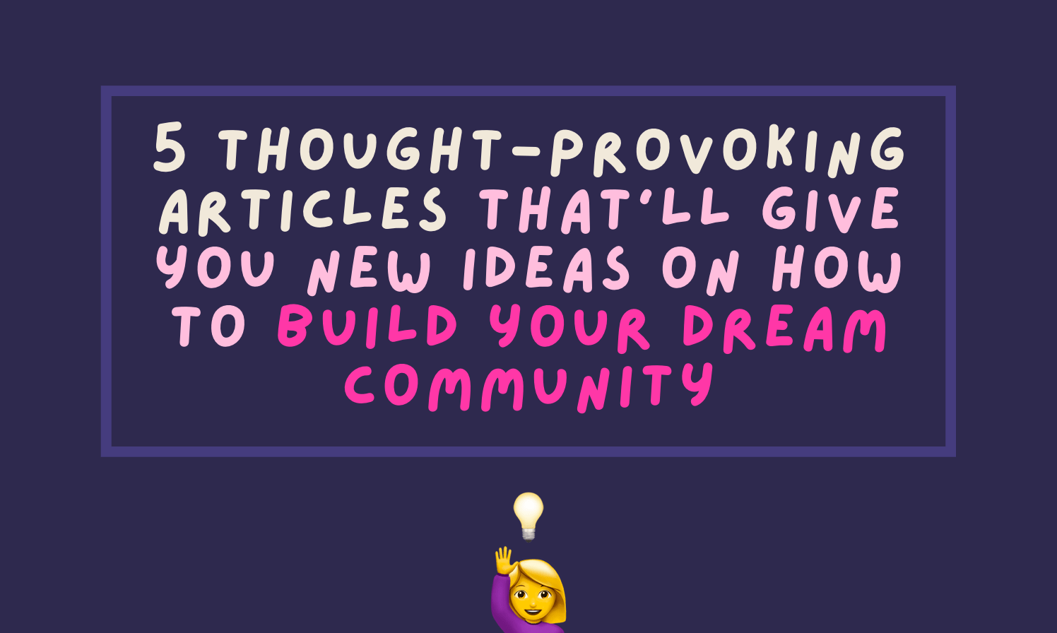 5 thought-provoking articles that'll teach you how to build community in your personal life.