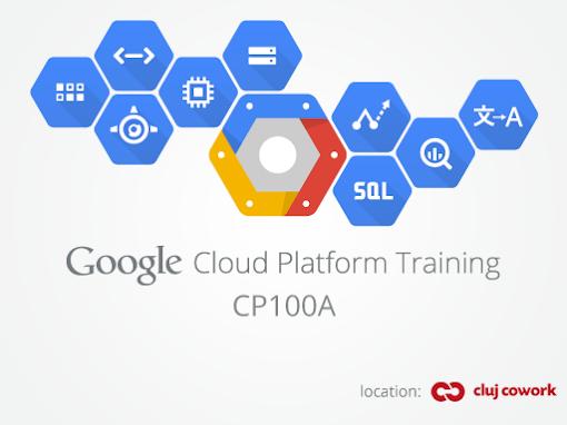 CP100A: Google Cloud Platform Fundamentals, Cluj-Napoca