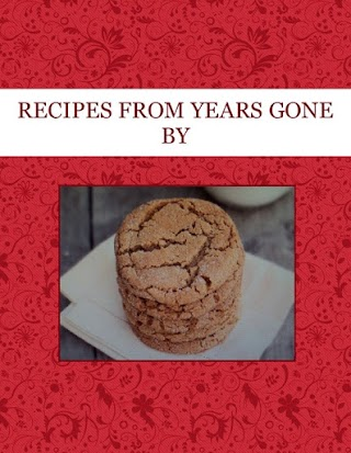 RECIPES FROM YEARS GONE BY