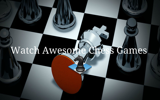 Watch Awesome Chess Games