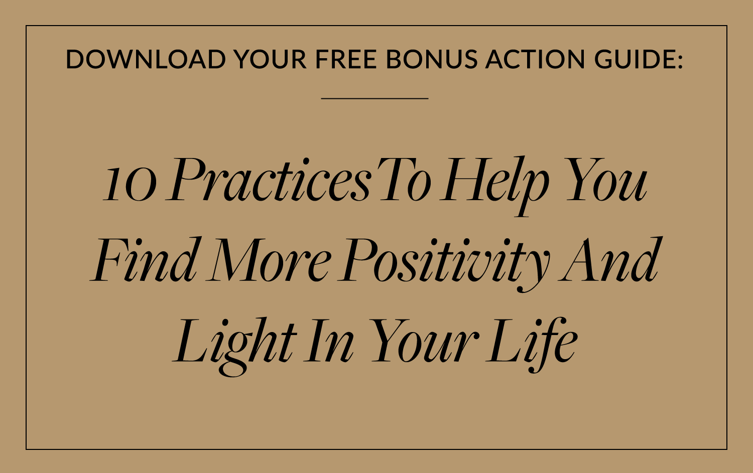 10 Practices To Help You Find More Positivity And Light In Your Life