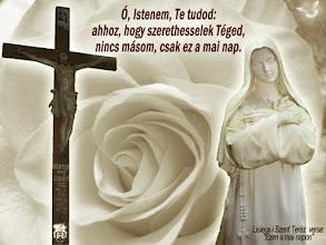 """Photo: Idézet Szent Teréz """"EZEN A MAI NAPON"""" c. verséből.  A vers itt olvasható: http://tiszta-szivvel.blogspot.com/2012/03/ezen-mai-napon.html"""
