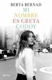 MI NOMBRE ES GRETA GODOY | BERTA BERNAD CIFUENTES | Casa del Libro
