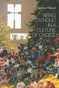BEING CATHOLIC IN A CULTURE OF CHOICE