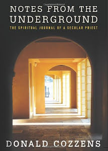 NOTES FROM THE UNDERGROUND -  THE SPIRITUAL DIARY OF A SECULAR PRIEST